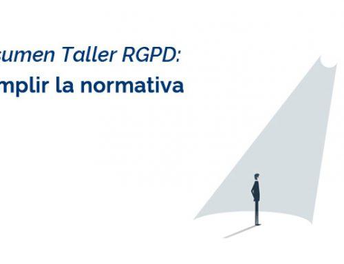 Resumen Taller RGPD: Cumplir la Normativa